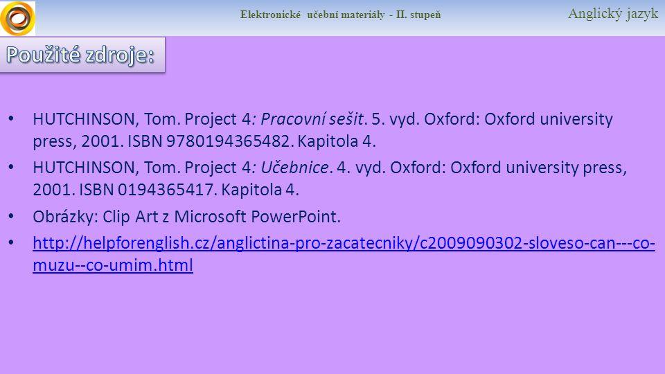 Elektronické učební materiály - II. stupeň Anglický jazyk HUTCHINSON, Tom. Project 4: Pracovní sešit. 5. vyd. Oxford: Oxford university press, 2001. I