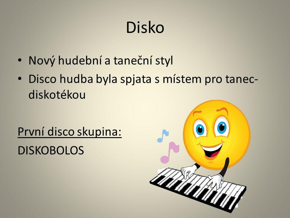 Disko Nový hudební a taneční styl Disco hudba byla spjata s místem pro tanec- diskotékou První disco skupina: DISKOBOLOS