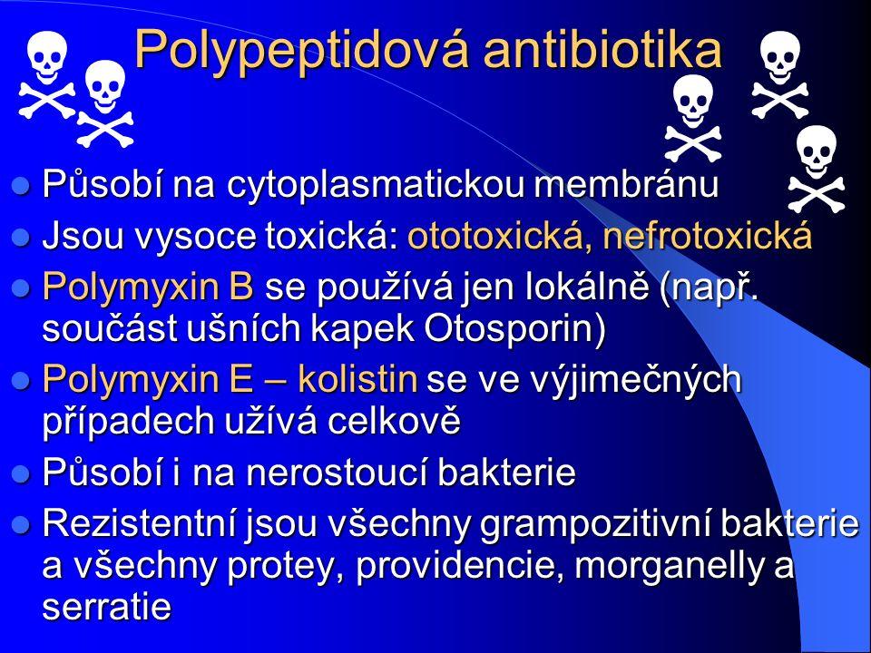 Polypeptidová antibiotika Působí na cytoplasmatickou membránu Působí na cytoplasmatickou membránu Jsou vysoce toxická: ototoxická, nefrotoxická Jsou vysoce toxická: ototoxická, nefrotoxická Polymyxin B se používá jen lokálně (např.