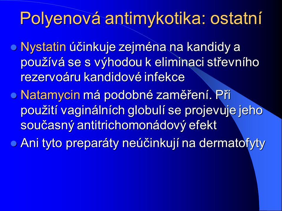 Polyenová antimykotika: ostatní Nystatin účinkuje zejména na kandidy a používá se s výhodou k eliminaci střevního rezervoáru kandidové infekce Nystatin účinkuje zejména na kandidy a používá se s výhodou k eliminaci střevního rezervoáru kandidové infekce Natamycin má podobné zaměření.