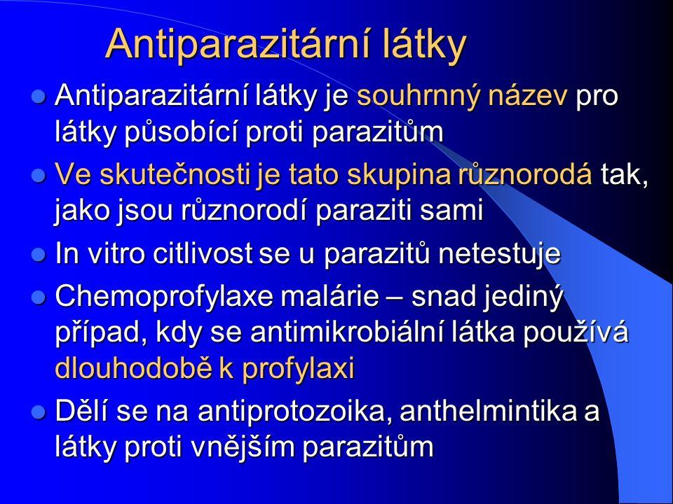 Antiparazitární látky Antiparazitární látky je souhrnný název pro látky působící proti parazitům Antiparazitární látky je souhrnný název pro látky působící proti parazitům Ve skutečnosti je tato skupina různorodá tak, jako jsou různorodí paraziti sami Ve skutečnosti je tato skupina různorodá tak, jako jsou různorodí paraziti sami In vitro citlivost se u parazitů netestuje In vitro citlivost se u parazitů netestuje Chemoprofylaxe malárie – snad jediný případ, kdy se antimikrobiální látka používá dlouhodobě k profylaxi Chemoprofylaxe malárie – snad jediný případ, kdy se antimikrobiální látka používá dlouhodobě k profylaxi Dělí se na antiprotozoika, anthelmintika a látky proti vnějším parazitům Dělí se na antiprotozoika, anthelmintika a látky proti vnějším parazitům