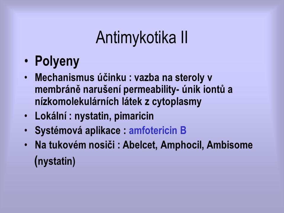 Antimykotika II Polyeny Mechanismus účinku : vazba na steroly v membráně narušení permeability- únik iontů a nízkomolekulárních látek z cytoplasmy Lok