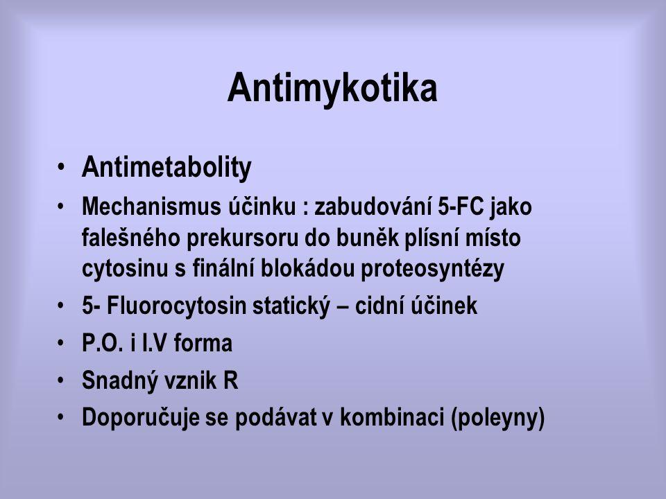Antimykotika Antimetabolity Mechanismus účinku : zabudování 5-FC jako falešného prekursoru do buněk plísní místo cytosinu s finální blokádou proteosyn