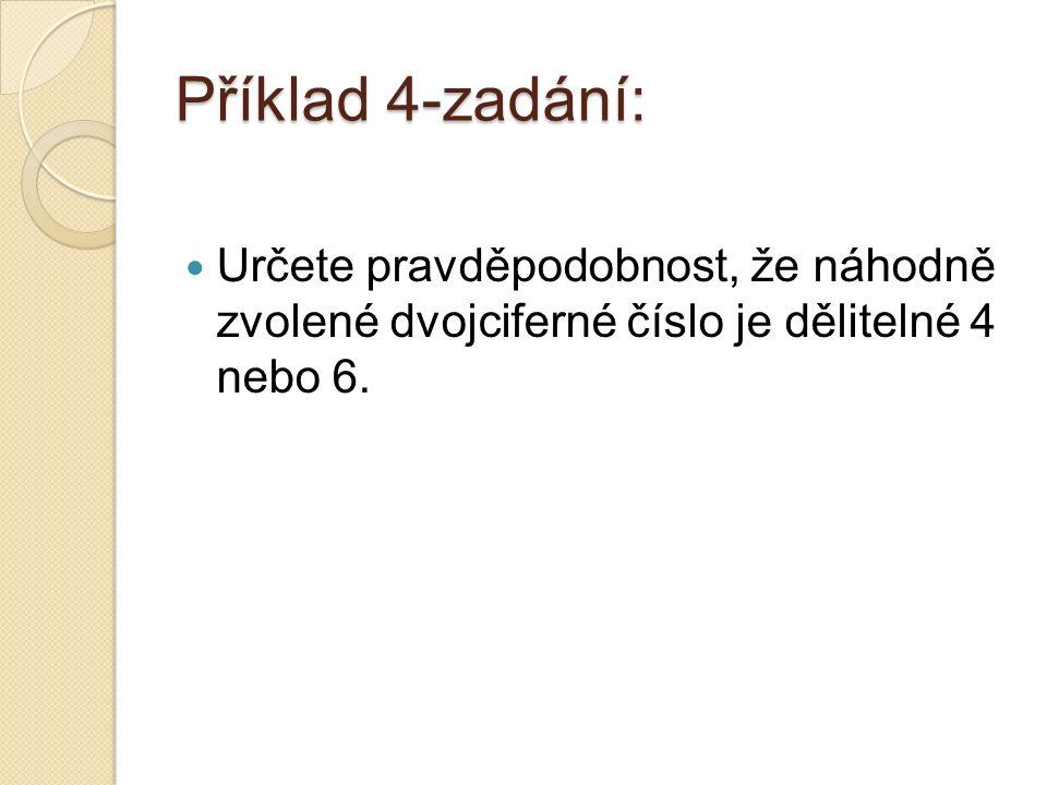 Příklad 4-zadání: Určete pravděpodobnost, že náhodně zvolené dvojciferné číslo je dělitelné 4 nebo 6.