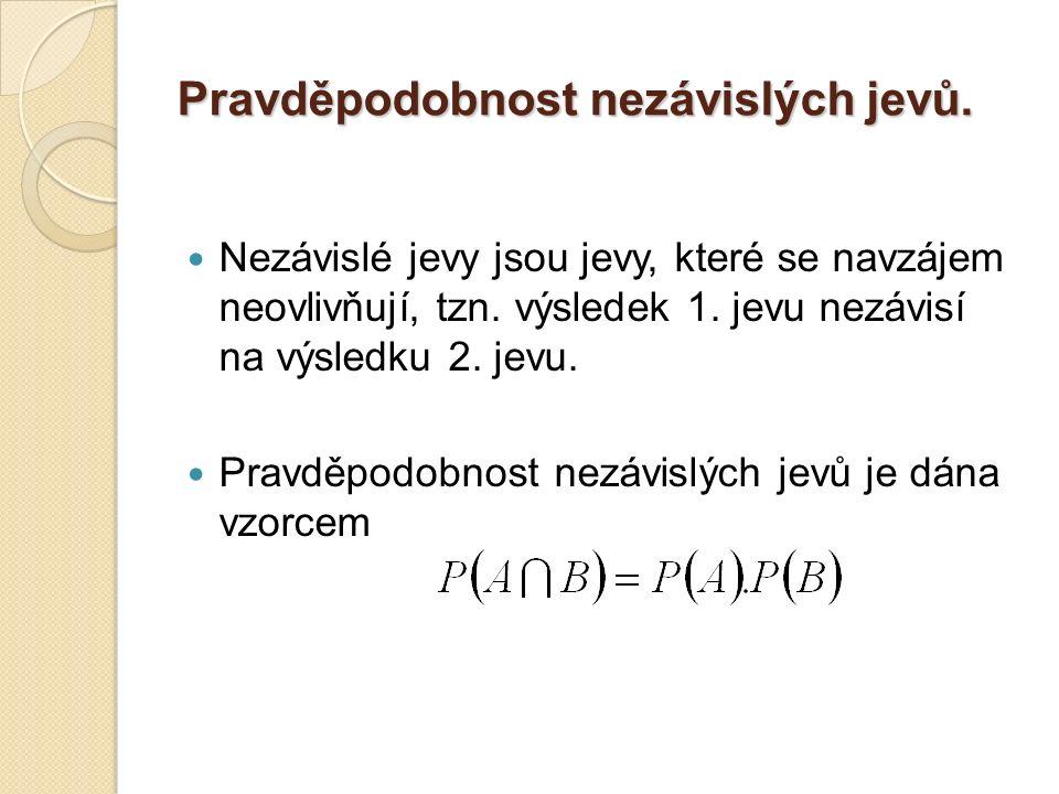 Pravděpodobnost nezávislých jevů. Nezávislé jevy jsou jevy, které se navzájem neovlivňují, tzn. výsledek 1. jevu nezávisí na výsledku 2. jevu. Pravděp