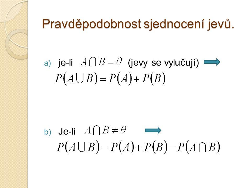 Pravděpodobnost sjednocení jevů. a) je-li (jevy se vylučují) b) Je-li