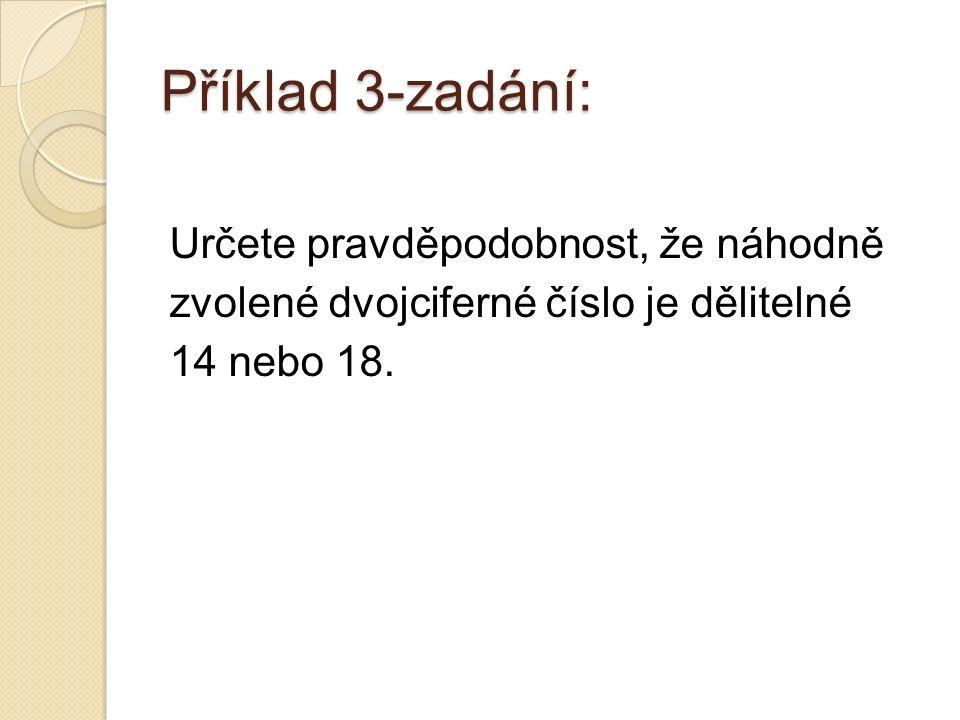 Příklad 3-zadání: Určete pravděpodobnost, že náhodně zvolené dvojciferné číslo je dělitelné 14 nebo 18.