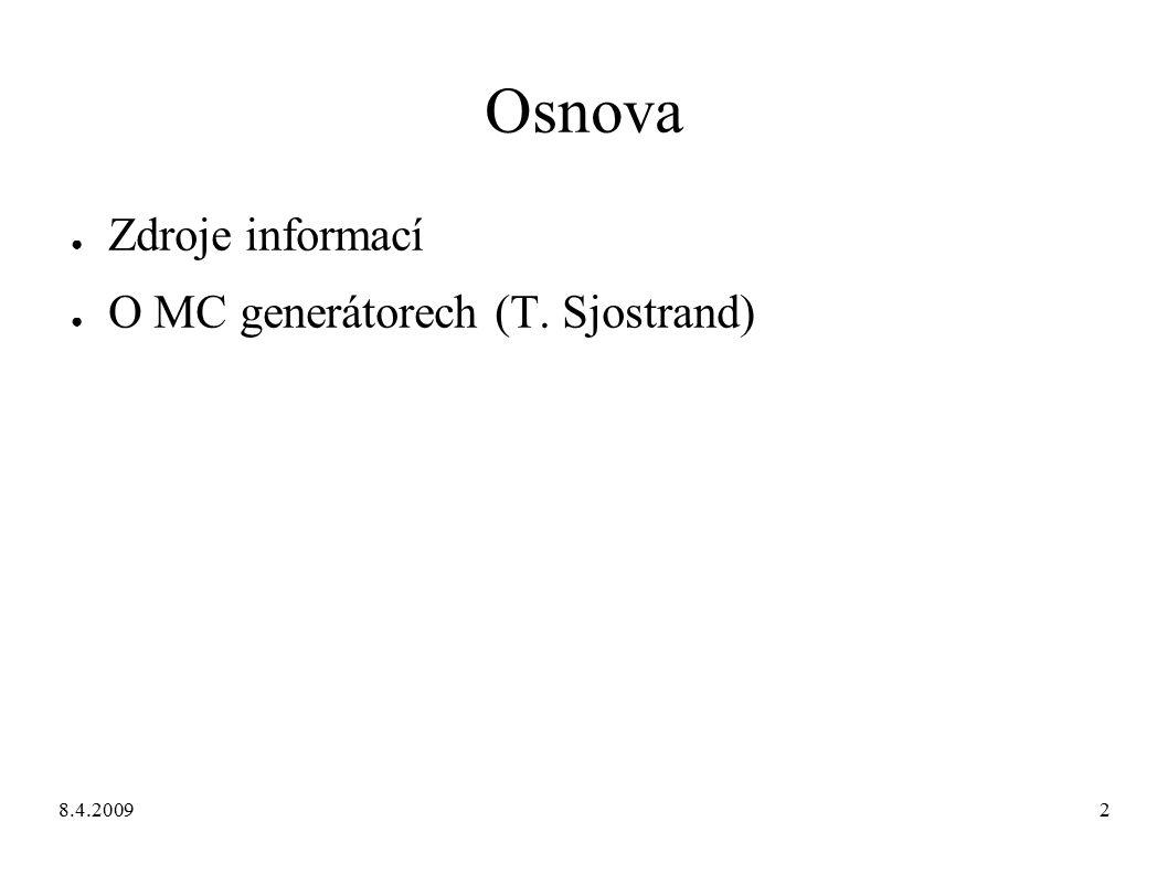 8.4.20092 Osnova ● Zdroje informací ● O MC generátorech (T. Sjostrand)