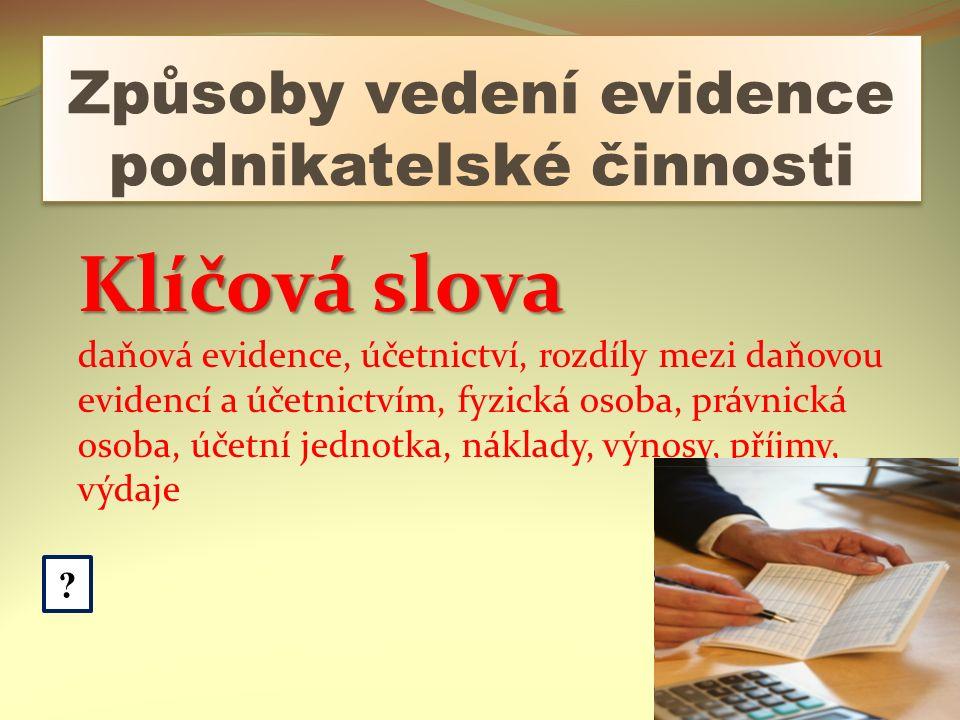 Anotace: Prezentace obsahuje výklad o způsobech vedení evidence podnikatelské činnosti doplněná o praktická cvičení z oblasti daňové evidence a účetnictví.