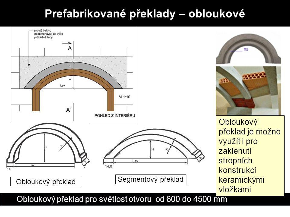 Obloukový překlad Segmentový překlad Obloukový překlad pro světlost otvoru od 600 do 4500 mm Prefabrikované překlady – obloukové Obloukový překlad je možno využít i pro zaklenutí stropních konstrukcí keramickými vložkami