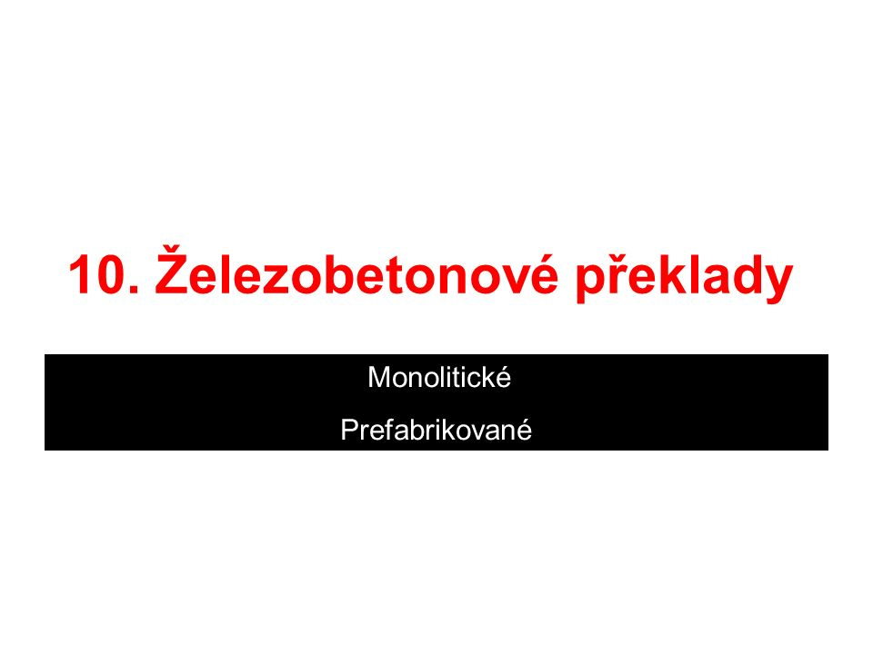 10. Železobetonové překlady Monolitické Prefabrikované