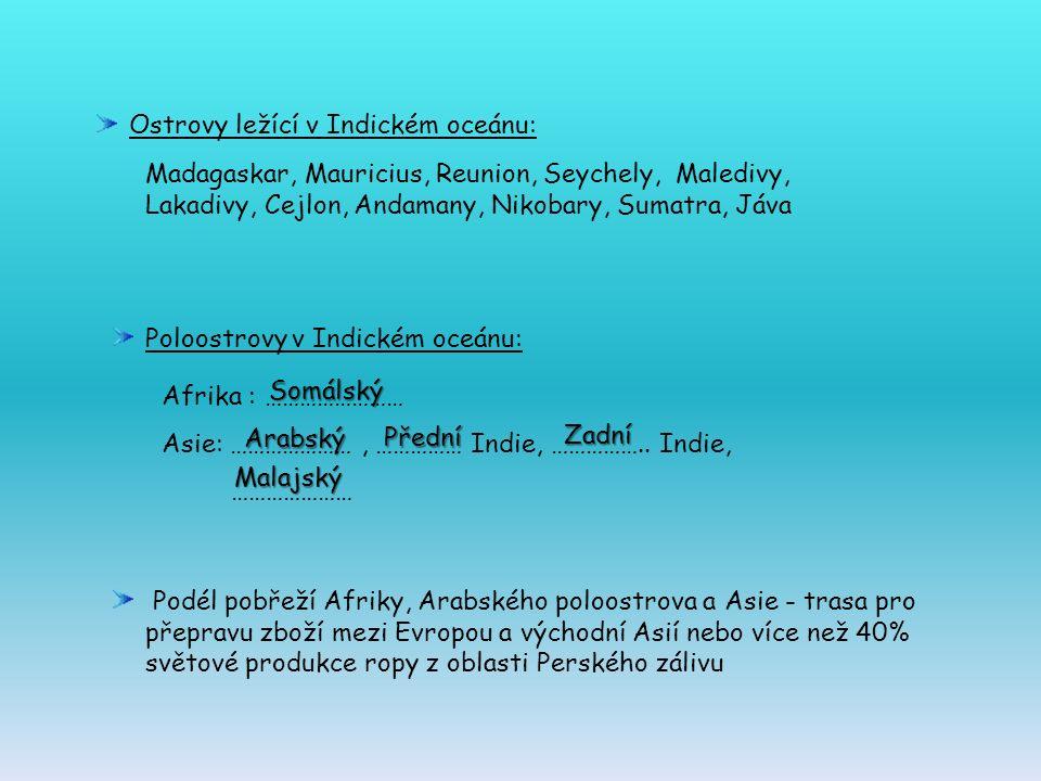 Ostrovy ležící v Indickém oceánu: Madagaskar, Mauricius, Reunion, Seychely, Maledivy, Lakadivy, Cejlon, Andamany, Nikobary, Sumatra, Jáva Poloostrovy v Indickém oceánu: Afrika : …………………… Asie: …………………, …………… Indie, ……………..