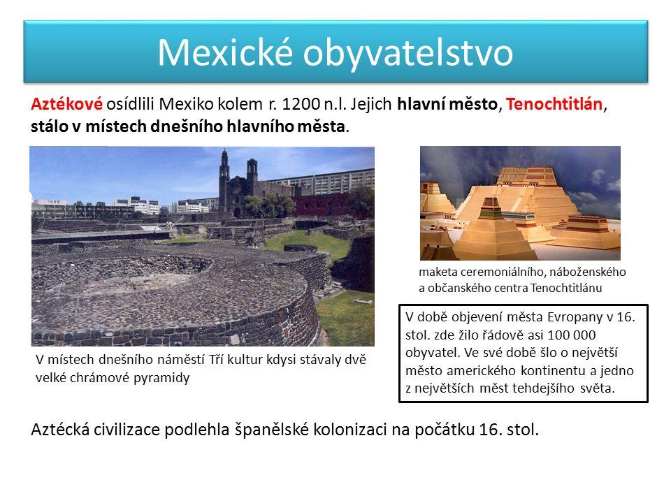 Mexické obyvatelstvo Aztékové osídlili Mexiko kolem r.
