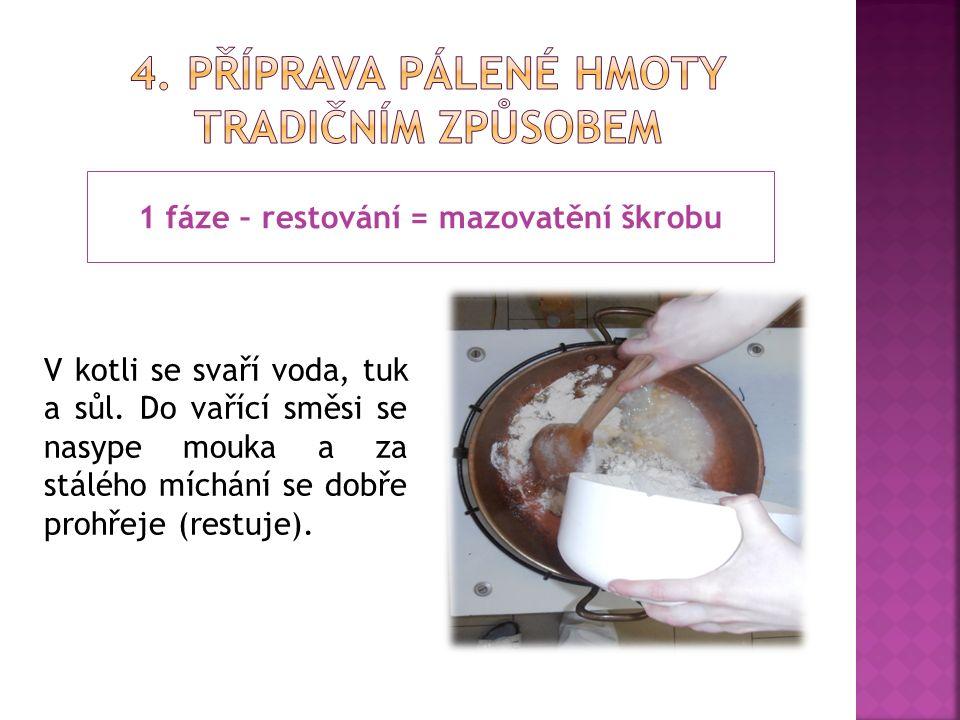 1 fáze – restování = mazovatění škrobu V kotli se svaří voda, tuk a sůl.