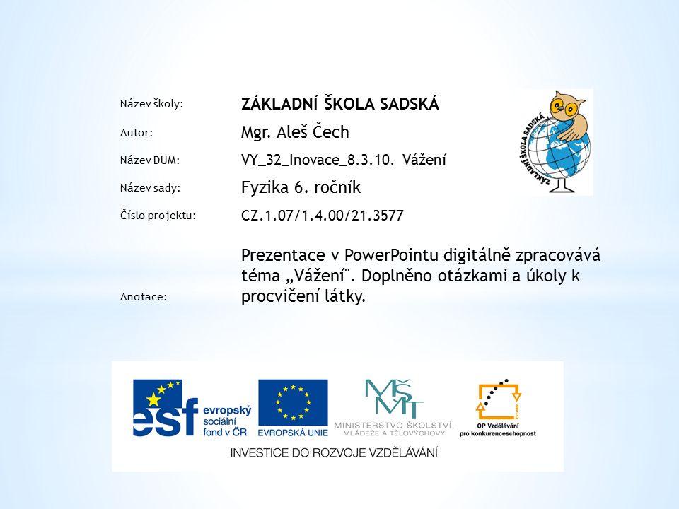 Název školy: ZÁKLADNÍ ŠKOLA SADSKÁ Autor: Mgr. Aleš Čech Název DUM: VY_32_Inovace_8.3.10.