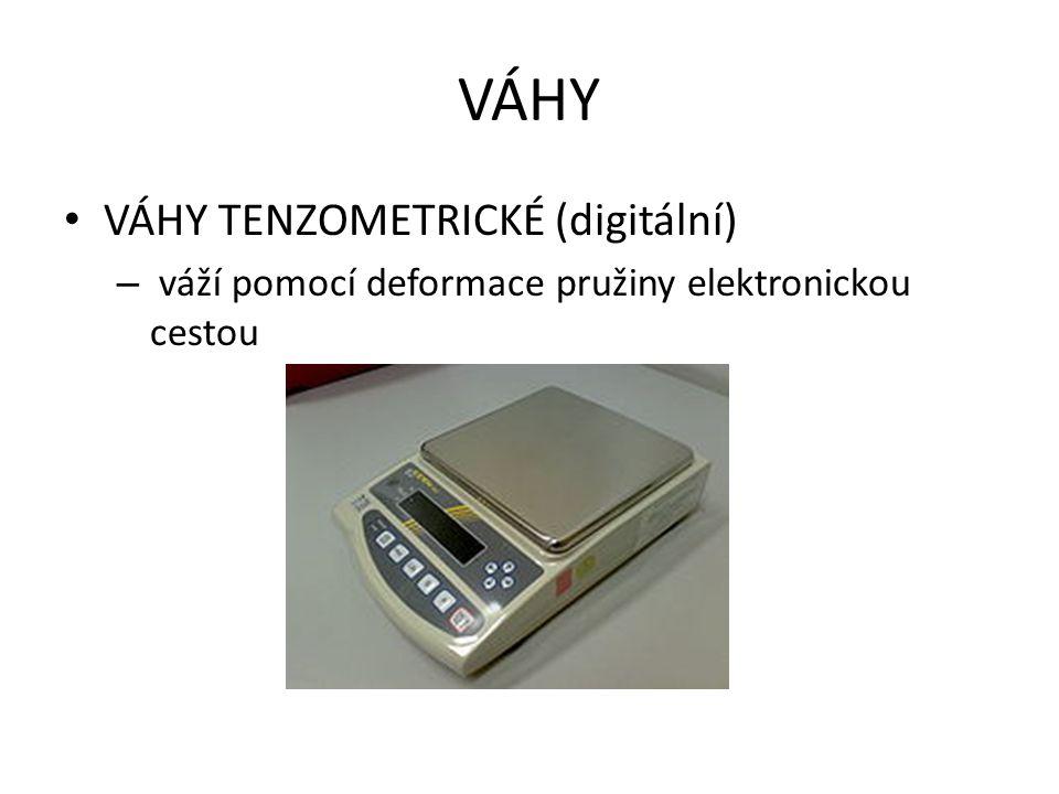 VÁHY VÁHY TENZOMETRICKÉ (digitální) – váží pomocí deformace pružiny elektronickou cestou
