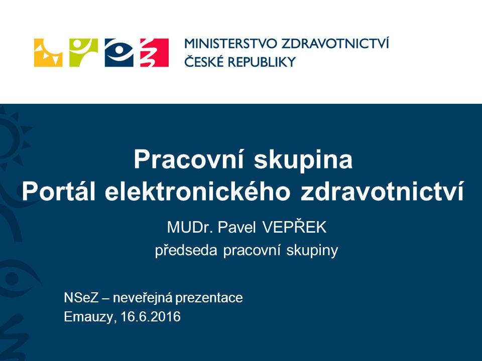 Pracovní skupina Portál elektronického zdravotnictví NSeZ – neveřejná prezentace Emauzy, 16.6.2016 MUDr.