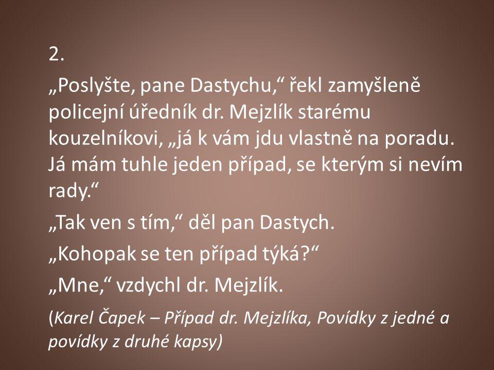 """2. """"Poslyšte, pane Dastychu, řekl zamyšleně policejní úředník dr."""