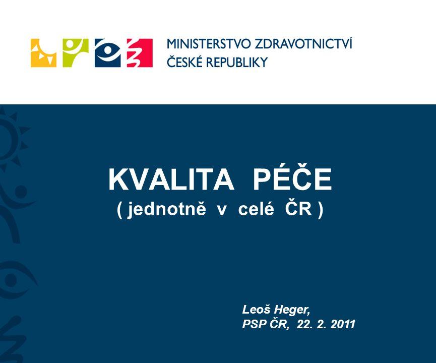 KVALITA PÉČE ( jednotně v celé ČR ) Leoš Heger, PSP ČR, 22. 2. 2011