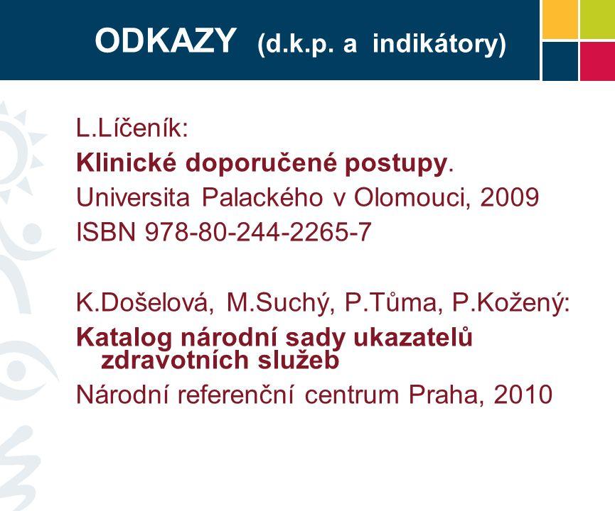 ODKAZY (d.k.p. a indikátory) L.Líčeník: Klinické doporučené postupy.