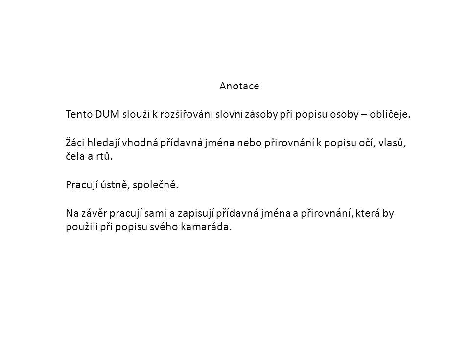 Anotace Tento DUM slouží k rozšiřování slovní zásoby při popisu osoby – obličeje.