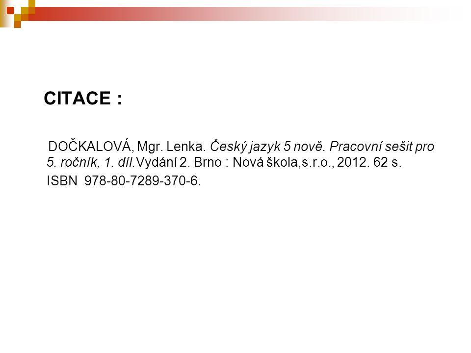 CITACE : DOČKALOVÁ, Mgr. Lenka. Český jazyk 5 nově.