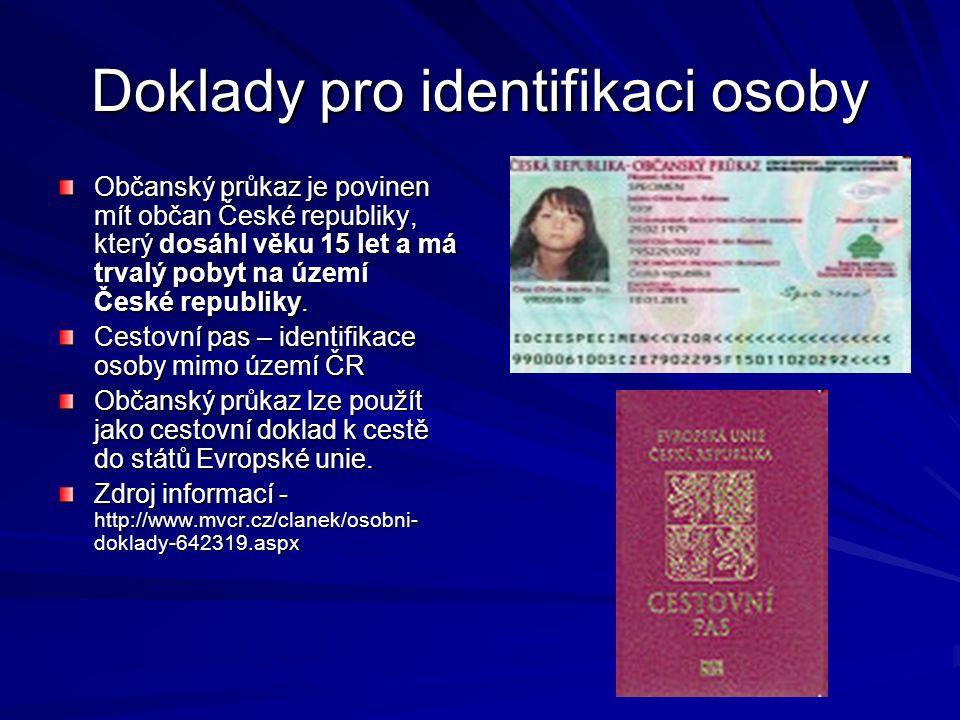 Doklady pro identifikaci osoby Občanský průkaz je povinen mít občan České republiky, který dosáhl věku 15 let a má trvalý pobyt na území České republiky.