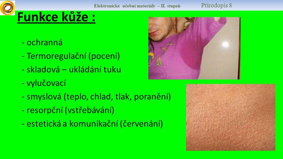Funkce kůže : - ochranná - Termoregulační (pocení) - skladová – ukládání tuku - vylučovací - smyslová (teplo, chlad, tlak, poranění) - resorpční (vstřebávání) - estetická a komunikační (červenání)