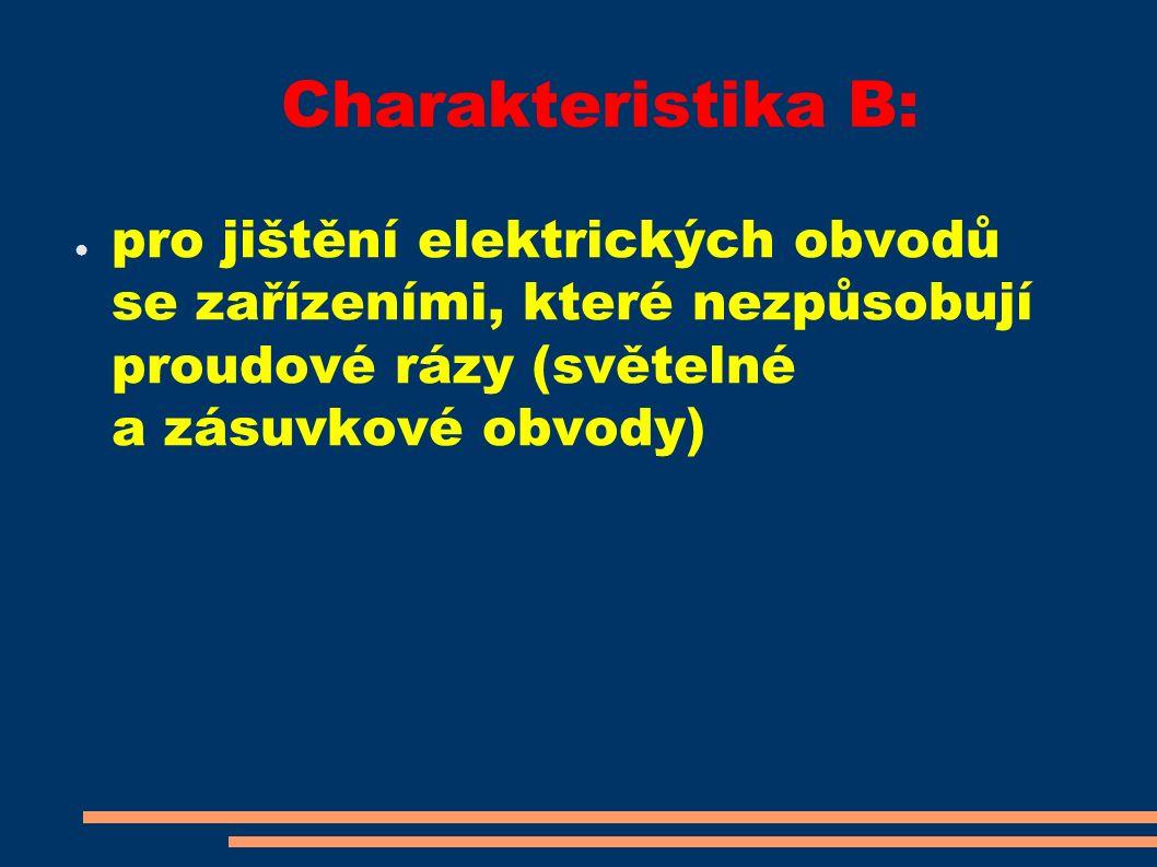 Charakteristika B: ● pro jištění elektrických obvodů se zařízeními, které nezpůsobují proudové rázy (světelné a zásuvkové obvody)