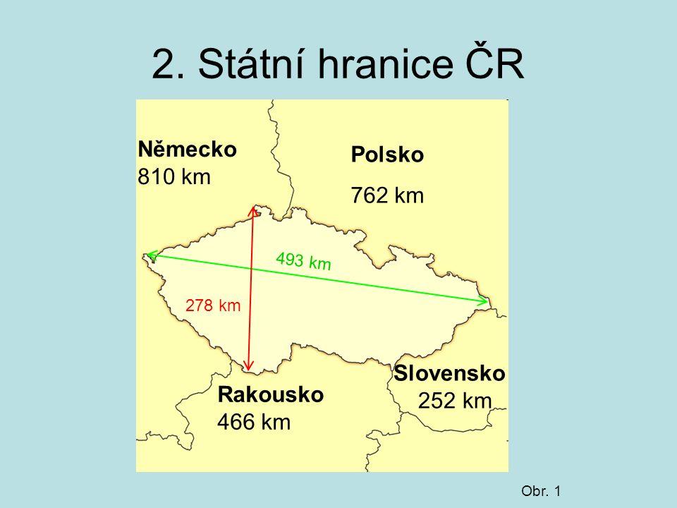 2. Státní hranice ČR Polsko 762 km Německo 810 km Rakousko 466 km Slovensko 252 km 493 km 278 km Obr. 1