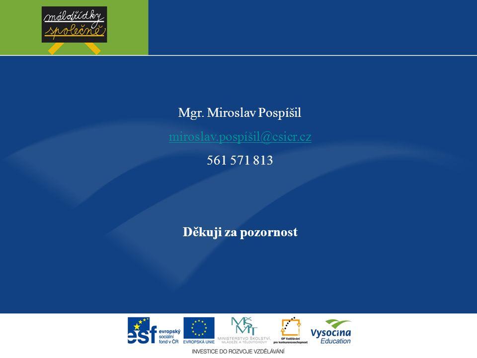 Mgr. Miroslav Pospíšil miroslav.pospíšil@csicr.cz 561 571 813 Děkuji za pozornost