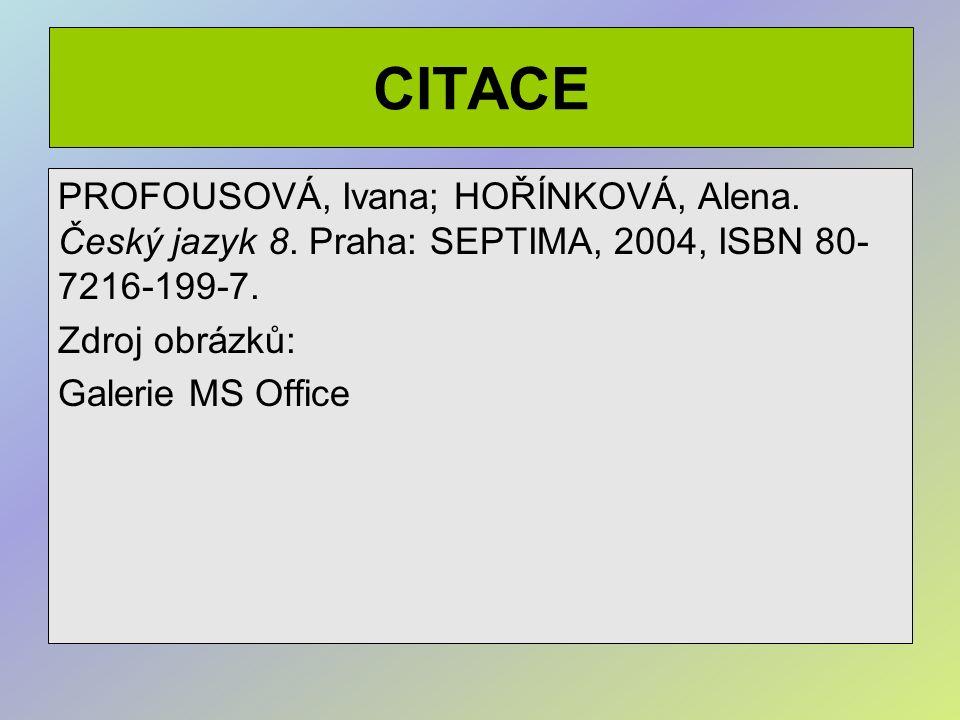 CITACE PROFOUSOVÁ, Ivana; HOŘÍNKOVÁ, Alena. Český jazyk 8.