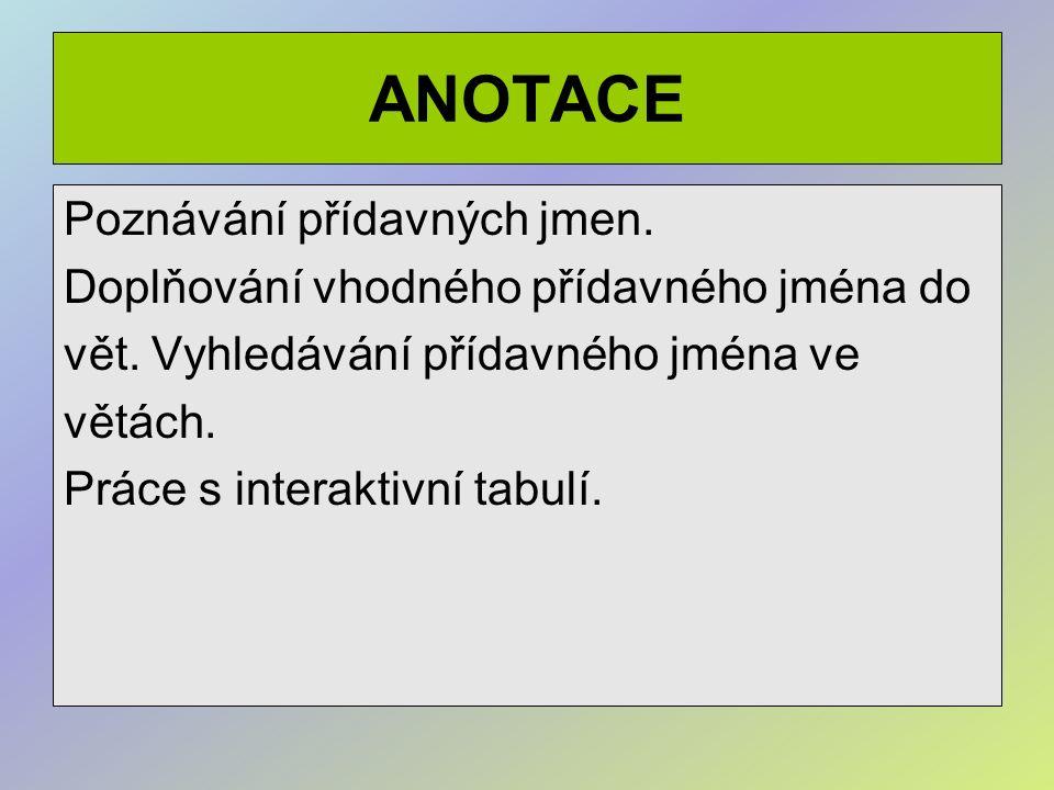 ANOTACE Poznávání přídavných jmen. Doplňování vhodného přídavného jména do vět.