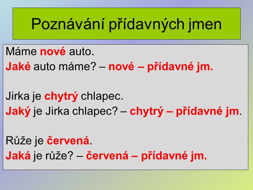 Poznávání přídavných jmen Máme nové auto. Jaké auto máme.