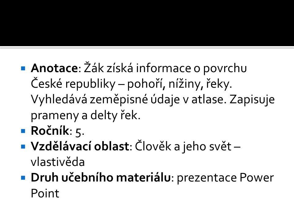  Anotace: Žák získá informace o povrchu České republiky – pohoří, nížiny, řeky.