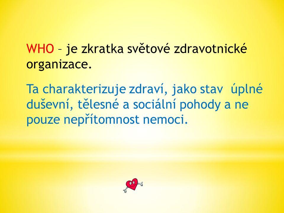 WHO – je zkratka světové zdravotnické organizace.