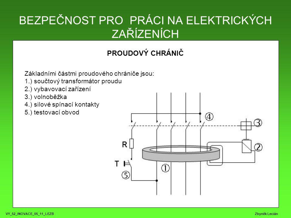 BEZPEČNOST PRO PRÁCI NA ELEKTRICKÝCH ZAŘÍZENÍCH VY_52_INOVACE_05_11_LEZB Zbyněk Lecián PROUDOVÝ CHRÁNIČ Základními částmi proudového chrániče jsou: 1.) součtový transformátor proudu 2.) vybavovací zařízení 3.) volnoběžka 4.) silové spínací kontakty 5.) testovací obvod
