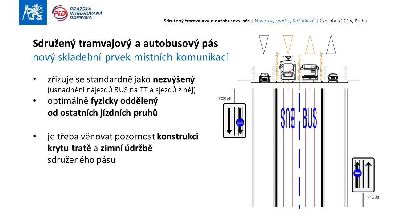 zřizuje se standardně jako nezvýšený (usnadnění nájezdů BUS na TT a sjezdů z něj) optimálně fyzicky oddělený od ostatních jízdních pruhů je třeba věnovat pozornost konstrukci krytu tratě a zimní údržbě sdruženého pásu Sdružený tramvajový a autobusový pás nový skladební prvek místních komunikací Sdružený tramvajový a autobusový pás | Novotný, Javořík, Kočárková | Czechbus 2015, Praha