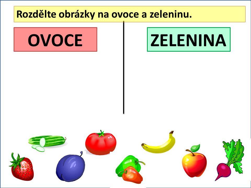 ZELENINAOVOCE Rozdělte obrázky na ovoce a zeleninu.