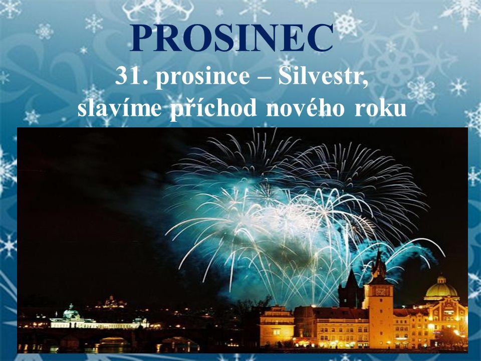 31. prosince – Silvestr, slavíme příchod nového roku