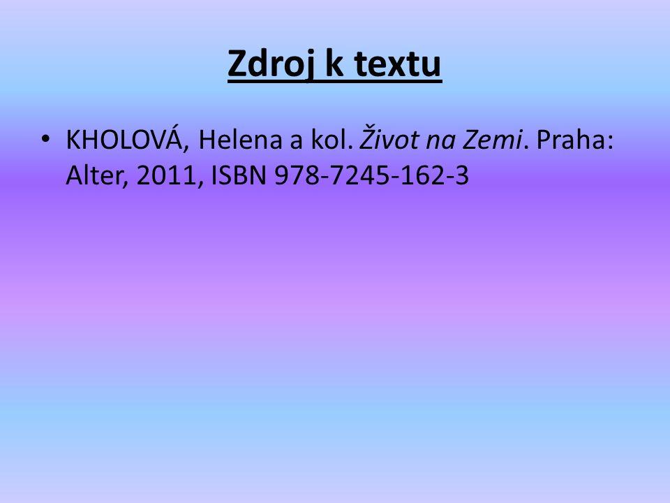 Zdroj k textu KHOLOVÁ, Helena a kol. Život na Zemi. Praha: Alter, 2011, ISBN 978-7245-162-3