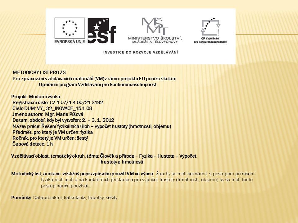 METODICKÝ LIST PRO ZŠ Pro zpracování vzdělávacích materiálů (VM)v rámci projektu EU peníze školám Operační program Vzdělávání pro konkurenceschopnost Projekt: Moderní výuka Registrační číslo: CZ.1.07/1.4.00/21.3192 Číslo DUM: VY_ 32_INOVACE_15.1.08 Jméno autora: Mgr.
