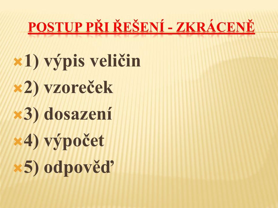  1) výpis veličin  2) vzoreček  3) dosazení  4) výpočet  5) odpověď