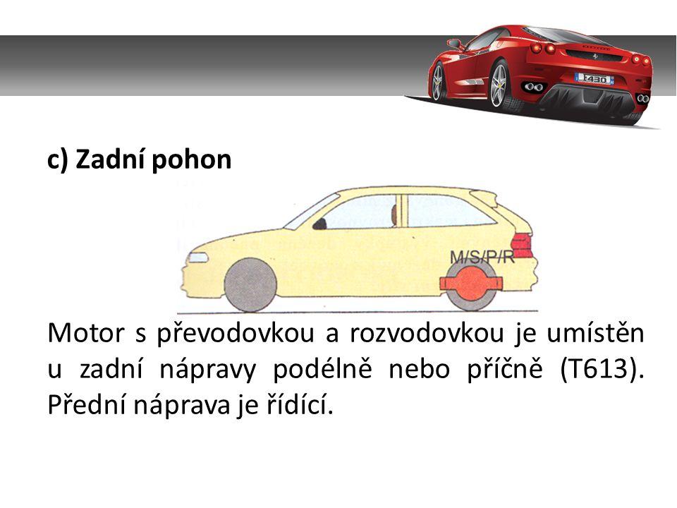 c) Zadní pohon Motor s převodovkou a rozvodovkou je umístěn u zadní nápravy podélně nebo příčně (T613).