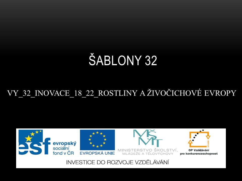 ŠABLONY 32 VY_32_INOVACE_18_22_ROSTLINY A ŽIVOČICHOVÉ EVROPY