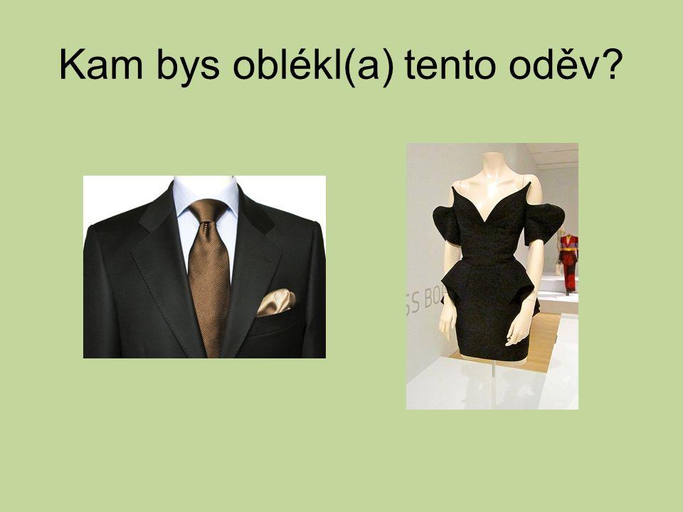 Kam bys oblékl(a) tento oděv