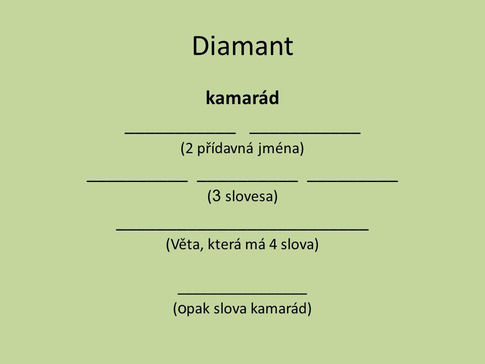 Diamant kamarád ___________ (2 přídavná jména) __________ __________ _________ ( 3 slovesa) _________________________ (Věta, která má 4 slova) ________________ ( o pak slova kamarád)