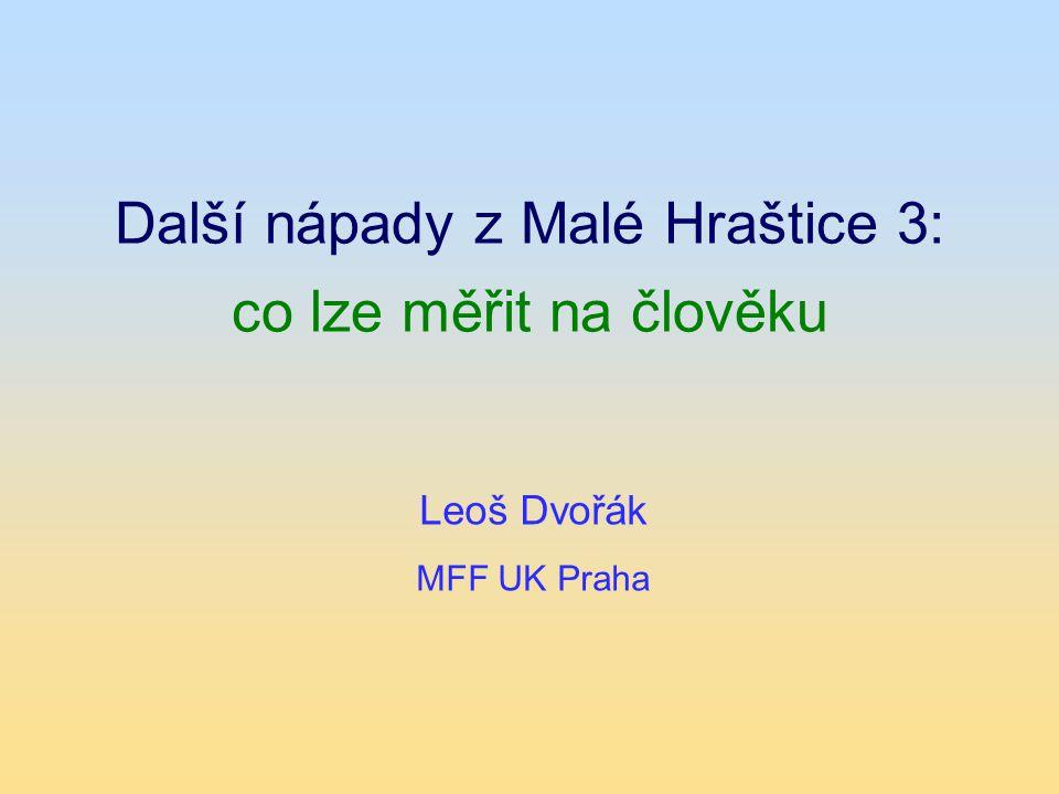 Další nápady z Malé Hraštice 3: co lze měřit na člověku Leoš Dvořák MFF UK Praha
