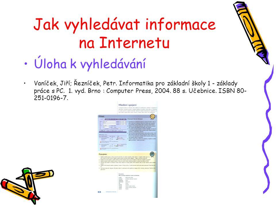 Jak vyhledávat informace na Internetu Úloha k vyhledávání Vaníček, Jiří; Řezníček, Petr.