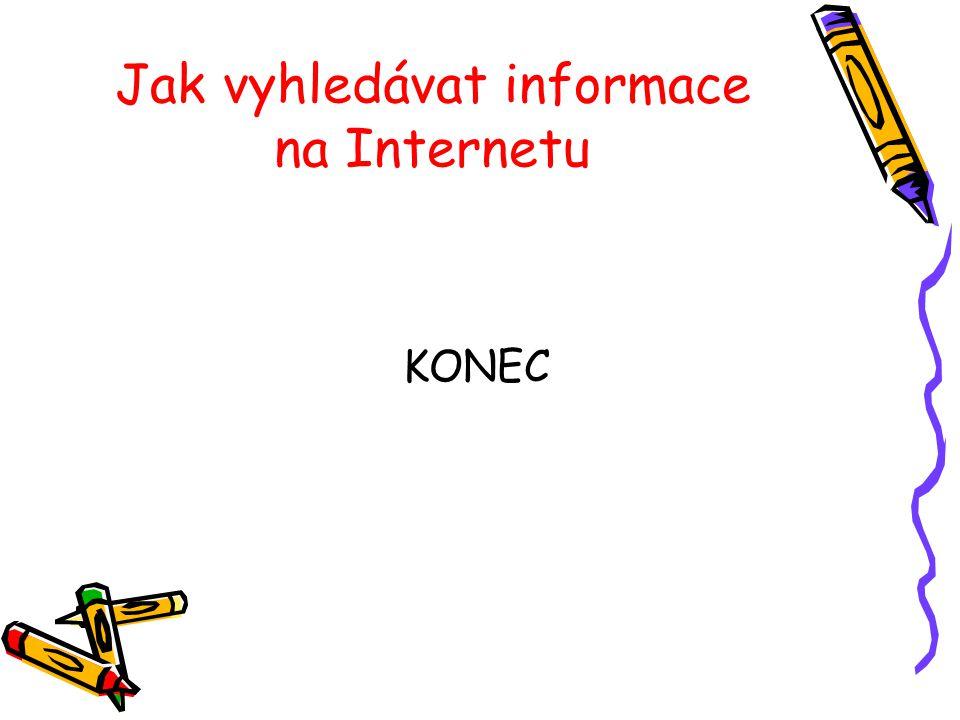 Jak vyhledávat informace na Internetu KONEC